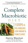 Complete Macrobiotic Diet : 7 Steps to Feel Fabulous, Look Vibrant, and Think Clearly