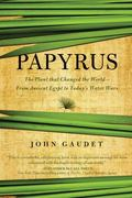 Papyrus : The Plant That Changed the World: from Ancient Egypt to Today's Water Wars