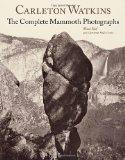 Carleton Watkins: The Complete Mammoth Photographs