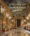 Display of Art in the Roman Palace, 1550�1750