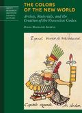 Colors of the New World : Artists, Materials, and the Creation of the Florentine Codex
