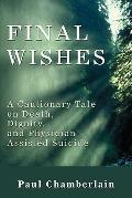 Final Wishes: A Cautionary Tale on Death, Dignity & Physician-Assisted Suicide
