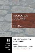Theological Audacities : Selected Essays