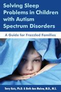 Solving Sleep Problems in Children with Autism Spectrum Disorders : A Guide for Frazzled Fam...