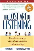 Lost Art of Listening, Second Edition: How Learning to Listen Can Improve Relationships
