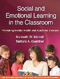 Social and Emotional Learning in the Classroom: Promoting Mental Health and Academic Success...
