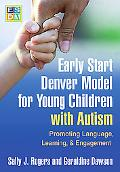 Early Start Denver Model for Young Children with Autism: Promoting Language, Learning, and E...