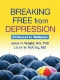 Breaking Free from Depression: Pathways to Wellness (The Guilford Self-Help Workbook Series)