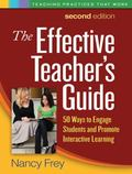 The Effective Teacher's Guide, Second Edition: 50 Ways to Engage Students and Promote Intera...
