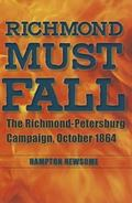 Richmond Must Fall : The Richmond-Petersburg Campaign, October 1864