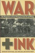 War + Ink: New Perspectives on Ernest Hemingway's Early Life and Writings