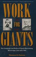 Work for Giants : The Campaign and Battle of Tupelo/Harrisburg, Mississippi, June-July, 1864