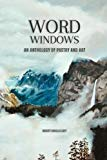 Word Windows: An Anthology of Art and Poetry (Volume 1)