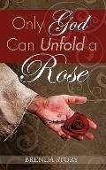 Only God Can Unfold a Rose