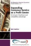 Expanding Customer Service as a Profit Center: Striving for Excellence and Competitive Advan...