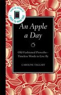 Apple a Day : Old-Fashioned Proverbs --Timeless Words to Live By
