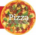 Pizza : How to Make and Bake More Than 50 Delicious Homemade Pizzas
