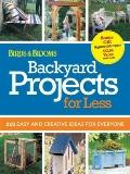 Backyard Projects for Less : 215 Easy and Creative Ideas for Everyone