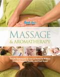 Massage & Aromatherapy: Simple Techniques to Use at Home to Relieve Stress, Promote Health, ...