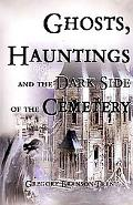 Ghosts, Hauntings, And The Dark Side Of The Cemetery