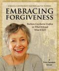 Embracing Forgiveness : Barbara Cawthorne Crafton on What It Is and What It Isn't