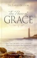Power of Grace : How You Can Access God's Unlimited Power to Accomplish the Impossible
