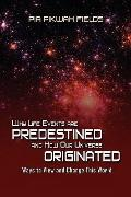 Why Lifes Events Are Predestined And How Our Universe Originated
