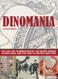 Dinomania the Lost Art of Winsor Mccay, the Secret Origins of King Kong, and the Urge to Des...