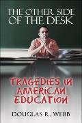 Other Side of the Desk : Tragedies in American Education