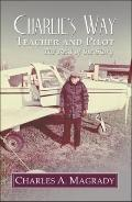 Charlie's Way:  Teacher and Pilot:: The Rest of the Story