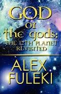 God or the Gods : The 12th Planet Revisited