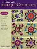 Ultimate Applique Guidebook : 150 Patterns, Hand and Machine Techniques, History, Step-by-St...