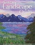 Quick Little Landscape Quilts : 24 Easy Techniques to Create a Masterpiece