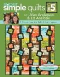 Super Simple Quilts #5 with Alex Anderson & Liz Aneloski: 9 Projects from Jelly Rolls & Char...