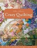Allie Aller's Crazy Quilting : Modern Piecing and Embellishing Techniques for Joyful Stitching