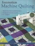 Free-Motion Machine Quilting : From Practice to Perfection -- Troubleshooting Guide -- 50+ D...