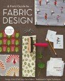 A Field Guide to Fabric Design: Design, Print & Sell Your Own Fabric; Traditional & Digital ...