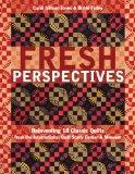 Fresh Perspectives: Reinventing 18 Classic Quilts from the International Quilt Study Center ...