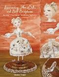 Enchanting Art Dolls and Soft Sculptures : Sculpting-Crazy Quilting-Embellishing-Embroidery