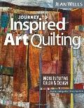 Journey to Inspired Art Quilting : More Intuitive Color and Design