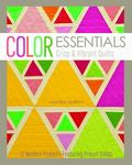 Color Essentials : Crisp and Vibrant Quilts