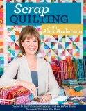 Scrap Quilting with Alex Anderson: Choose the Best Fabric Combinations  Pick the Perfect Blo...
