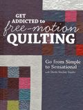 Get Addicted to Free-Motion Quilting : Go from Simple to Sensational