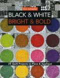 Black and White, Bright and Bold : 24 Quilt Projects to Piece and Appliqu�