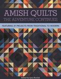 Amish Quilts-The Adventure Continues : Featuring 21 Projects from Traditional to Modern