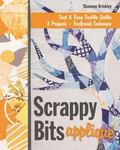 Scrappy Bits Appliqu� : Fast and Easy Fusible Quilts * 8 Projects * Foolproof Technique