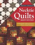 Necktie Quilts Reinvented : 16 Beautifully Traditional Projects * Rotary Cutting Techniques