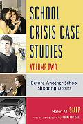 School Crisis Case Studies: Before Another School Shooting Occurs