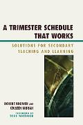 A Trimester Schedule that Works: Solutions for Secondary Teaching and Learning