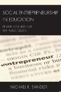 Social Entrepreneurship in Education: Private Ventures for the Public Good (New Frontiers in...